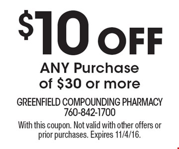 $10 Off ANY Purchase of $30 or more. With this coupon. Not valid with other offers or prior purchases. Expires 11/4/16.