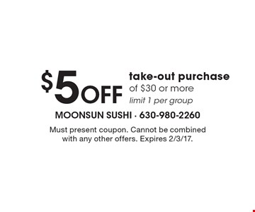 $5 Off take-out purchase of $30 or more limit 1 per group. Must present coupon. Cannot be combined with any other offers. Expires 2/3/17.