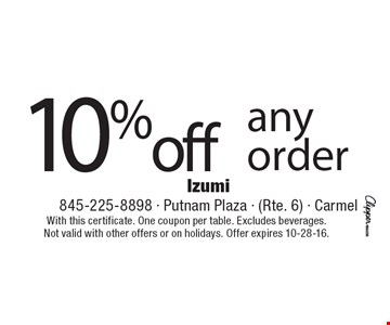 10% off any order. With this certificate. One coupon per table. Excludes beverages. Not valid with other offers or on holidays. Offer expires 10-28-16.