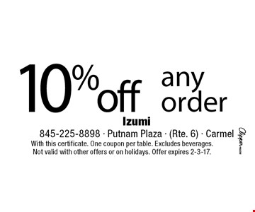 10% off any order. With this certificate. One coupon per table. Excludes beverages. Not valid with other offers or on holidays. Offer expires 2-3-17.