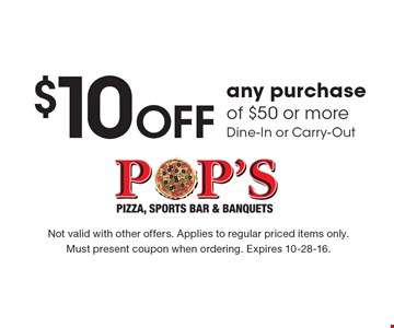 $10 Off any purchase of $50 or more. Dine-In or Carry-Out. Not valid with other offers. Applies to regular priced items only. Must present coupon when ordering. Expires 10-28-16.
