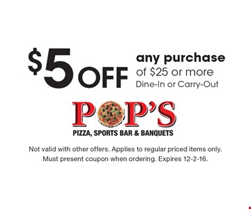 $5 Off any purchase of $25 or more. Dine-In or Carry-Out. Not valid with other offers. Applies to regular priced items only. Must present coupon when ordering. Expires 12-2-16.