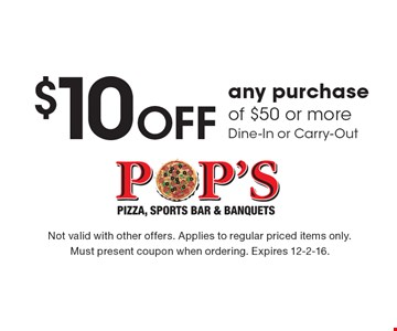 $10 Off any purchase of $50 or more. Dine-In or Carry-Out. Not valid with other offers. Applies to regular priced items only. Must present coupon when ordering. Expires 12-2-16.