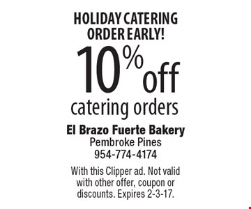 Holiday catering order early! 10% off catering orders. With this Clipper ad. Not valid with other offer, coupon or discounts. Expires 2-3-17.