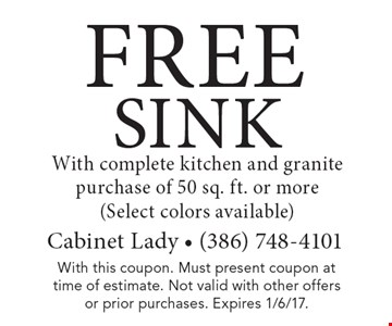 FREE Sink With complete kitchen and granite purchase of 50 sq. ft. or more (Select colors available). With this coupon. Must present coupon at time of estimate. Not valid with other offers or prior purchases. Expires 1/6/17.
