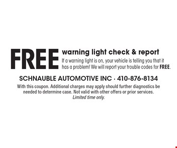 Free warning light check & report. If a warning light is on, your vehicle is telling you that it has a problem! We will report your trouble codes for Free. With this coupon. Additional charges may apply should further diagnostics be needed to determine case. Not valid with other offers or prior services. Limited time only.
