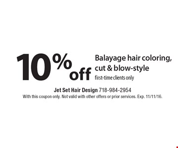 10% off Balayage hair coloring, cut & blow-style first-time clients only. With this coupon only. Not valid with other offers or prior services. Exp. 11/11/16.