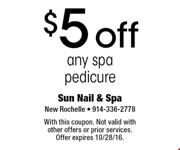 $5 off any spa pedicure. With this coupon. Not valid with other offers or prior services. Offer expires 10/28/16.