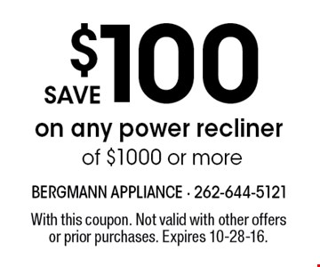 save $100 on any power recliner of $1000 or more. With this coupon. Not valid with other offers or prior purchases. Expires 10-28-16.
