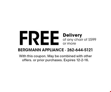 Free Delivery of any chair of $599 or more. With this coupon. May be combined with other offers. or prior purchases. Expires 12-2-16.