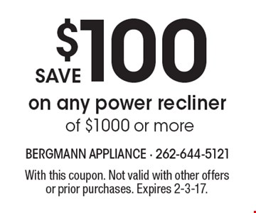Save $100 on any power recliner of $1000 or more. With this coupon. Not valid with other offers or prior purchases. Expires 2-3-17.