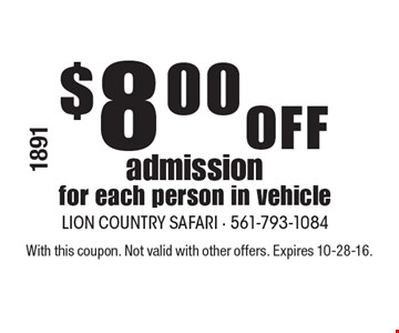 $8.00 Off admission for each person in vehicle. With this coupon. Not valid with other offers. Expires 10-28-16.