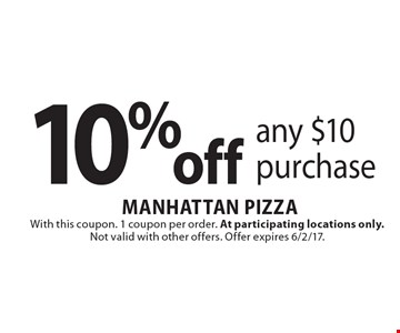 10%off any $10 purchase. With this coupon. 1 coupon per order. At participating locations only. Not valid with other offers. Offer expires 6/2/17.