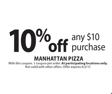 10% off any $10 purchase. With this coupon. 1 coupon per order. At participating locations only. Not valid with other offers. Offer expires 6/2/17.