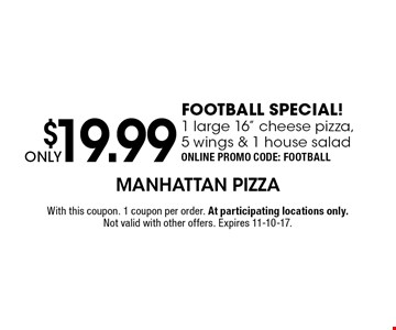 $19.99 ONLY FOOTBALL SPECIAL! 1 large 16