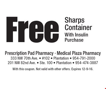 Free Sharps Container With Insulin Purchase. With this coupon. Not valid with other offers. Expires 12-9-16.