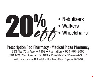 20% off - Nebulizers- Walkers- Wheelchairs. With this coupon. Not valid with other offers. Expires 12-9-16.