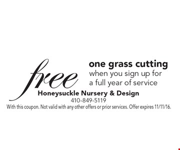 Free one grass cutting. When you sign up for a full year of service. With this coupon. Not valid with any other offers or prior services. Offer expires 11/11/16.