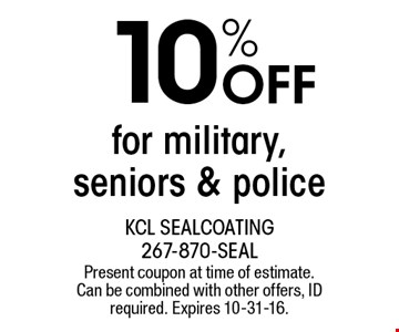 10% OFF for military, seniors & police. Present coupon at time of estimate. Can be combined with other offers, ID required. Expires 10-31-16.