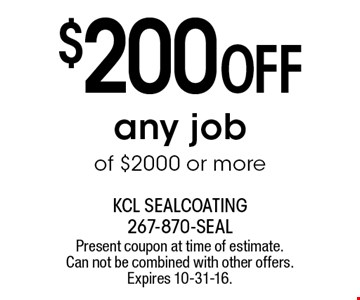 $200 OFF any job of $2000 or more. Present coupon at time of estimate. Can not be combined with other offers. Expires 10-31-16.