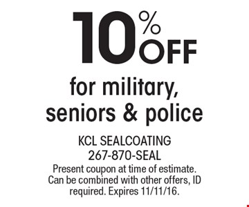 10% OFF for military, seniors & police. Present coupon at time of estimate. Can be combined with other offers, ID required. Expires 11/11/16.