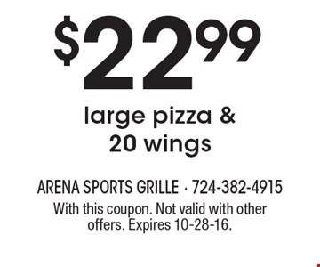 $22.99 large pizza & 20 wings. With this coupon. Not valid with other offers. Expires 10-28-16.