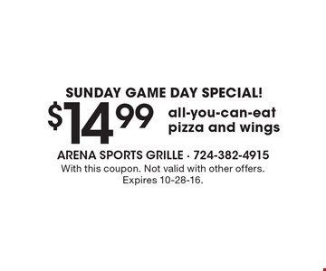 SUNDAY GAME DAY SPECIAL! $14.99 all-you-can-eat pizza and wings. With this coupon. Not valid with other offers.Expires 10-28-16.