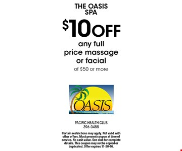 THE OASIS Spa $10 OFF any full price massage or facial of $50 or more. Certain restrictions may apply. Not valid with other offers. Must present coupon at time of service. No cash value. See club for complete details. This coupon may not be copied or duplicated. Offer expires 11-20-16.