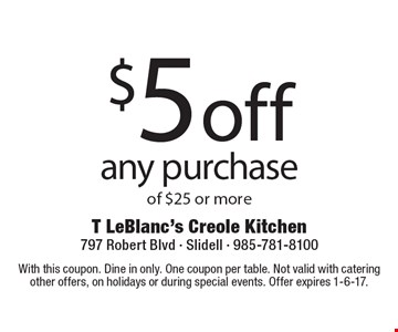 $5 off any purchase of $25 or more. With this coupon. Dine in only. One coupon per table. Not valid with catering other offers, on holidays or during special events. Offer expires 1-6-17.