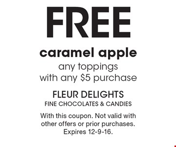 Free caramel apple, any toppings, with any $5 purchase. With this coupon. Not valid with other offers or prior purchases. Expires 12-9-16.