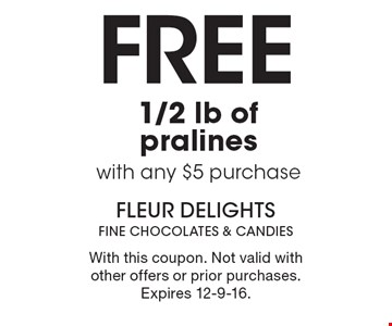 Free 1/2 lb of pralines with any $5 purchase. With this coupon. Not valid with other offers or prior purchases. Expires 12-9-16.