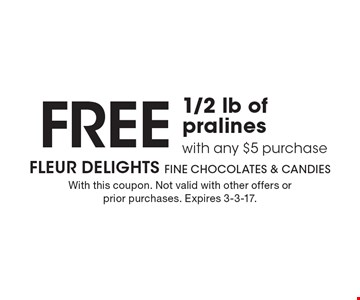 Free 1/2 lb of pralines with any $5 purchase. With this coupon. Not valid with other offers or prior purchases. Expires 3-3-17.