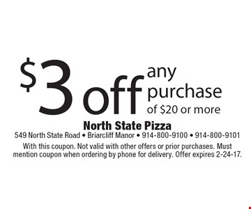 $3 off any purchase of $20 or more. With this coupon. Not valid with other offers or prior purchases. Must mention coupon when ordering by phone for delivery. Offer expires 2-24-17.