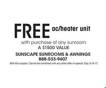 FREE ac/heater unit with purchase of any sunroom. A $1500 VALUE. With this coupon. Cannot be combined with any other offer or special. Exp. 6-16-17.