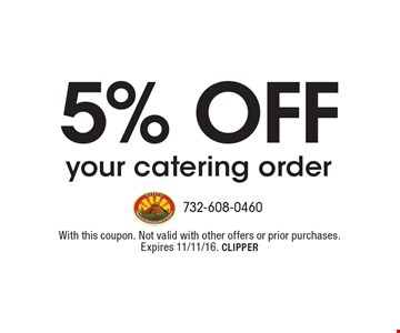 5% off your catering order. With this coupon. Not valid with other offers or prior purchases. Expires 11/11/16. CLIPPER