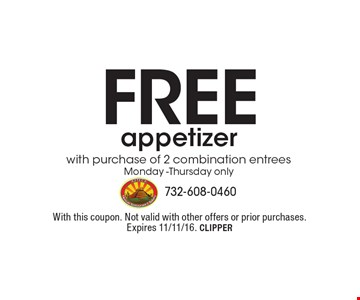 Free appetizer with purchase of 2 combination entrees. Monday -Thursday only. With this coupon. Not valid with other offers or prior purchases. Expires 11/11/16. CLIPPER