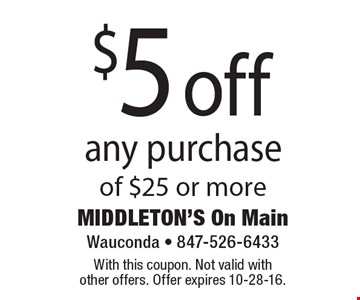 $5 off any purchase of $25 or more. With this coupon. Not valid with other offers. Offer expires 10-28-16.