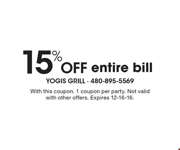 15% off entire bill. With this coupon. 1 coupon per party. Not valid with other offers. Expires 12-16-16.
