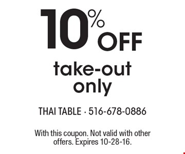 10% Off take-out only. With this coupon. Not valid with other offers. Expires 10-28-16.