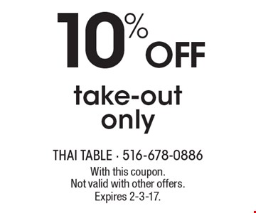 10% Off take-out only. With this coupon. Not valid with other offers. Expires 2-3-17.