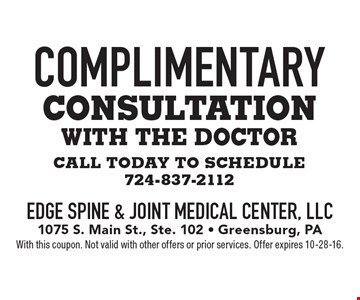 Complimentary consultation with the doctor. Call today to schedule 724-837-2112. With this coupon. Not valid with other offers or prior services. Offer expires 10-28-16.