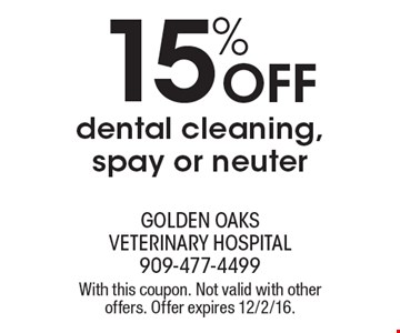 15% OFF dental cleaning, spay or neuter. With this coupon. Not valid with other offers. Offer expires 12/2/16.