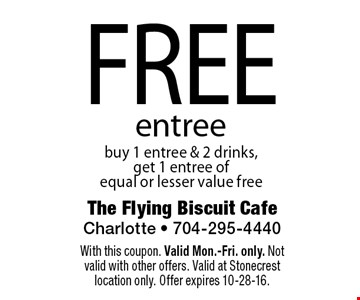 FREE entree buy 1 entree & 2 drinks,get 1 entree of equal or lesser value free. With this coupon. Valid Mon.-Fri. only. Not valid with other offers. Valid at Stonecrest location only. Offer expires 10-28-16.