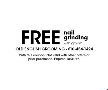 Free nail grinding with groom. With this coupon. Not valid with other offers or prior purchases. Expires 10/31/16.