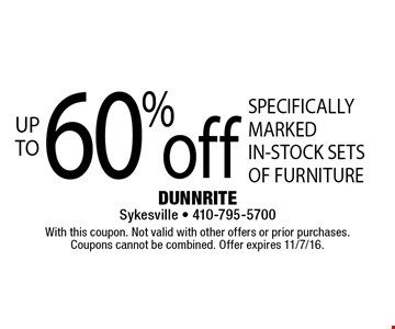 UP TO 60% off SPECIFICALLY MARKED IN-STOCK SETS OF FURNITURE. With this coupon. Not valid with other offers or prior purchases. Coupons cannot be combined. Offer expires 11/7/16.