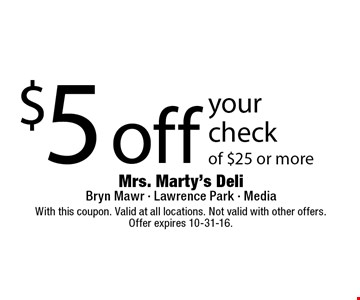 $5 off your check of $25 or more. With this coupon. Valid at all locations. Not valid with other offers.Offer expires 10-31-16.