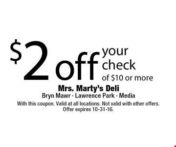 $2 off your check of $10 or more. With this coupon. Valid at all locations. Not valid with other offers.Offer expires 10-31-16.