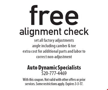 Free alignment check set all factory adjustments, angle including camber & toe, extra cost for additional parts and labor to correct non-adjustment. With this coupon. Not valid with other offers or prior services. Some restrictions apply. Expires 3-3-17.