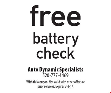 Free battery check. With this coupon. Not valid with other offers or prior services. Expires 3-3-17.