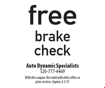 Free brake check. With this coupon. Not valid with other offers or prior services. Expires 3-3-17.
